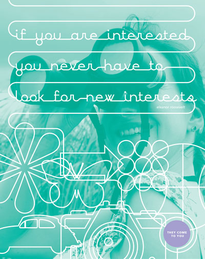 Poster with quote: If you are interested, you never have to look for new interests. They come to you. - Eleanor Roosevelt