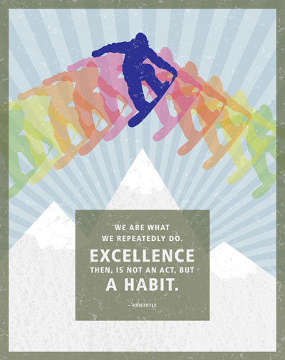 Picture of a snowboarder and a mountain with the quote: We are what we repeatedly do. Excellence then, is not an act, but a habit. Quote by Aristotle.